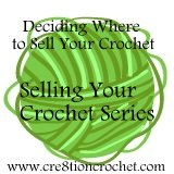 Where to Sell Your Crochet- Part Four of the Selling Your Crochet Series by Cre8tion Crochet
