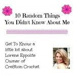 10 Random Things you Didn't Know About Lorene Eppolite of Cre8tion Crochet