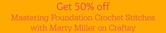 50 percent off Mastering Foundation Crochet Stitches with Marty Miller exclusively on Cre8tion Crochet